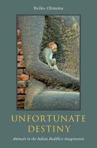 Unfortunate Destiny: Animals in the Indian Buddhist Imagination