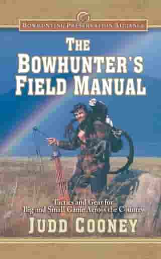 The Bowhunter's Field Manual: Tactics and Gear for Big and Small Game Across the Country by Judd Cooney