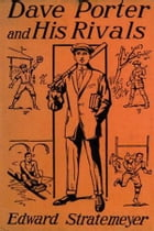 Dave Porter and His Rivals by Edward Stratemeyer