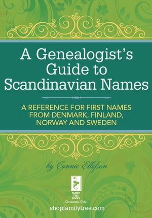A Genealogist's Guide to Scandinavian Names A Reference for First Names from Denmark,  Finland,  Norway and Sweden