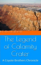 The Coyote Brothers: The Legend of Calamity Crater by Kevin Ulgenalp
