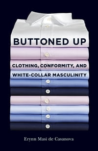 Buttoned Up: Clothing, Conformity, and White-Collar Masculinity