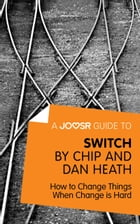 A Joosr Guide to... Switch by Chip and Dan Heath: How to Change Things When Change is Hard