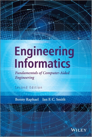 Engineering Informatics Fundamentals of Computer-Aided Engineering,  Second Edition