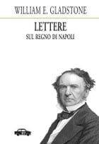 Lettere sul Regno di Napoli by William Gladstone
