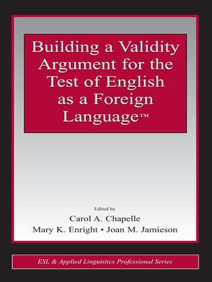 Building a Validity Argument for the Test of English as a Foreign Language?