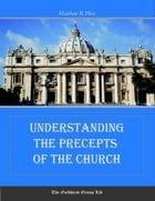 Understanding the Precepts of the Church by Matthew R. Plese