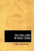 The Box With Broken Seals by E. Phillips Oppenheim
