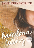 Barcelona Calling: A Novel by Jane Kirkpatrick