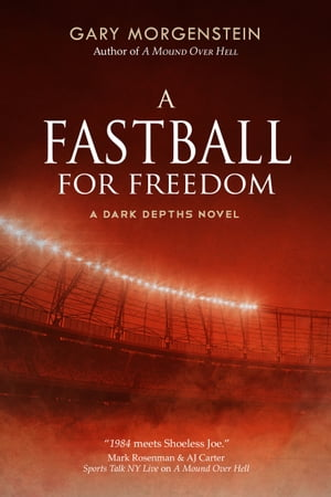 A Fastball for Freedom by Gary Morgenstein