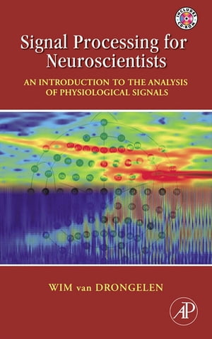 Signal Processing for Neuroscientists An Introduction to the Analysis of Physiological Signals