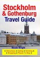 Stockholm & Gothenburg Travel Guide: Attractions, Eating, Drinking, Shopping & Places To Stay by Nicole Wright