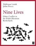 Nine Lives: Ethnic Conflict in the Polish-Ukrainian Borderlands by Waldemar Lotnik