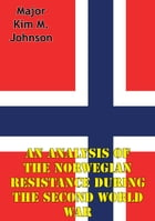 An Analysis Of The Norwegian Resistance During The Second World War by Major Kim M. Johnson
