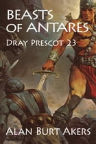 Beasts of Antares: Dray Prescot 23 by Alan Burt Akers