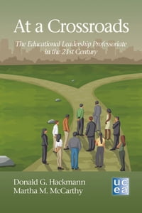 At a Crossroads: The Educational Leadership Professoriate in the 21st Century