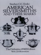 American Silversmiths and Their Marks: The Definitive (1948) Edition by Stephen G. C. Ensko