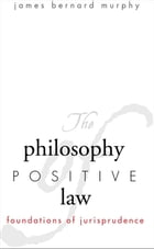 The Philosophy of Positive Law: Foundations of Jurisprudence