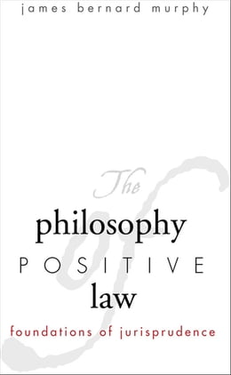 Book The Philosophy of Positive Law: Foundations of Jurisprudence by Professor James Bernard Murphy