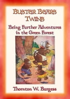 BUSTER BEARS TWINS - another adventure in the Green Forest by Thornton W. Burgess