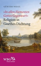 """In allen Elementen Gottes Gegenwart"": Religion in Goethes Dichtung by Günter Niggl"