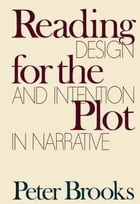 Reading for the Plot: Design and Intention in Narrative by Peter Brooks
