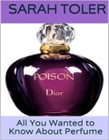 All You Wanted to Know About Perfume cdd279e3-f08f-4093-a445-fc6f2188735f