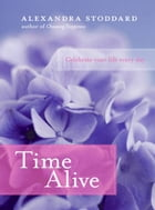 Time Alive: Celebrate Your Life Every Day by Alexandra Stoddard