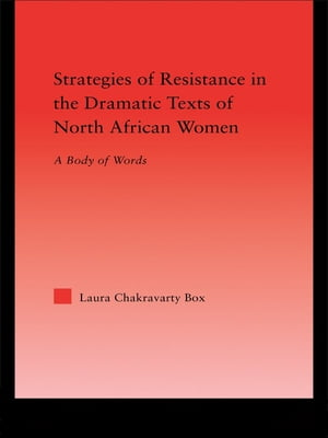 Strategies of Resistance in the Dramatic Texts of North African Women A Body of Words