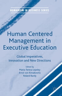 Human Centered Management in Executive Education: Global Imperatives, Innovation and New Directions