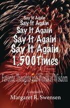 Say It Again 1,500 Times: Favorite Thoughts and Words of Wisdom by Margaret Swensen