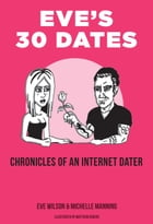 Eve's 30 Dates: Chronicles of an Internet Dater by Eve Wilson