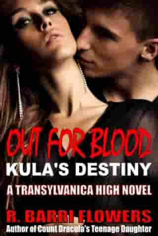 Out For Blood: Kula's Destiny (Transylvanica High Series) by R. Barri Flowers