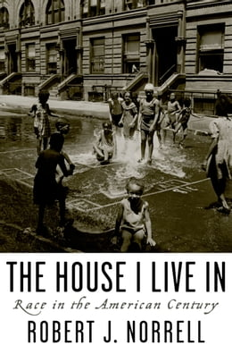 Book The House I Live In: Race in the American Century by Robert J. Norrell