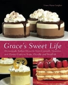 Grace's Sweet Life: Homemade Italian Desserts from Cannoli, Tiramisu, and Panna Cotta to Torte, Pizzelle, and Struffoli by Grace Massa-Langlois