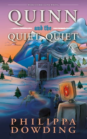 Quinn and the Quiet, Quiet: Weird Stories Gone Wrong by Philippa Dowding
