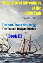 Time Travel Adventures of the 1800 Club. Book III by Robert P McAuley