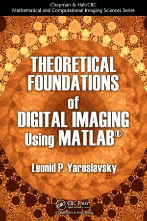 Theoretical Foundations of Digital Imaging Using MATLAB�