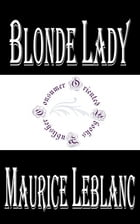 Blonde Lady: Being a Record of the Duel of Wits between Arsène Lupin and the English Detective by Maurice LeBlanc