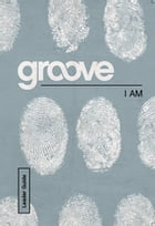 Groove: I Am Leader Guide by Tony Akers