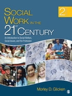 Social Work in the 21st Century: An Introduction to Social Welfare, Social Issues, and the…