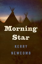 Morning Star by Kerry Newcomb