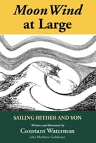 MoonWind at Large: Sailing Hither and Yon by Matthew Goldman
