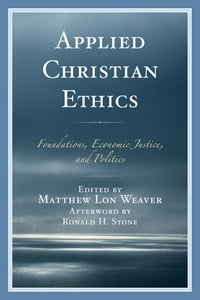 Applied Christian Ethics: Foundations, Economic Justice, and Politics