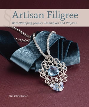 Artisan Filigree Wire-Wrapping Jewelry Techniques and Projects