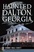 Haunted Dalton, Georgia b8a0b0e1-48df-43d3-85f8-a2d9dc8b4a19