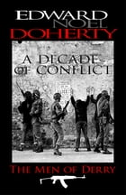 A Decade of Conflict: The Men of Derry by Edward Noel Doherty