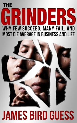 The Grinders: Why Few Succeed, Many Fail, and Most Die Average in Business and Life by James Bird Guess