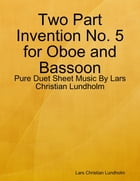 Two Part Invention No. 5 for Oboe and Bassoon - Pure Duet Sheet Music By Lars Christian Lundholm by Lars Christian Lundholm