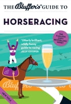 The Bluffer's Guide to Horseracing by David Ashforth